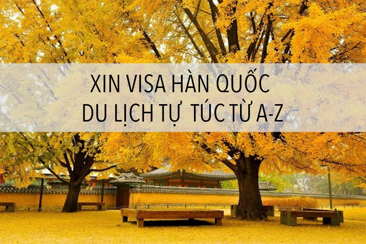 Thủ tục xin visa đi Hàn Quốc du lịch tự túc 2019